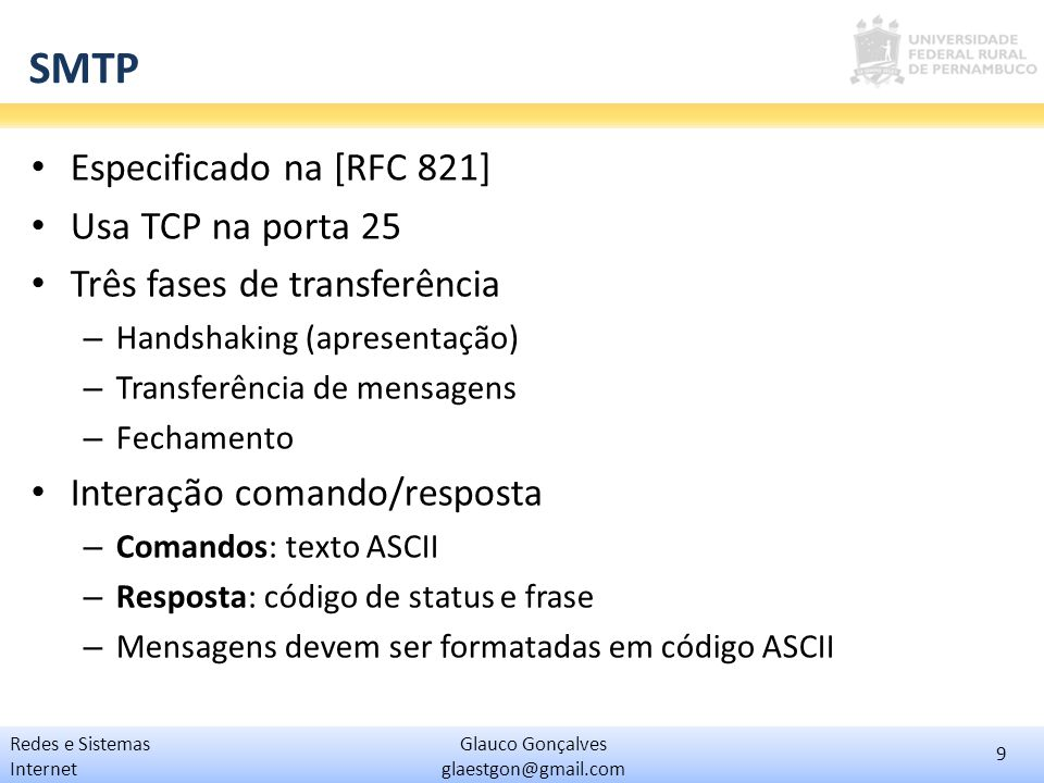 SMTP Especificado na [RFC 821] Usa TCP na porta 25